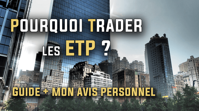Pourquoi trader l'ETP (Exchange Traded Product) ?